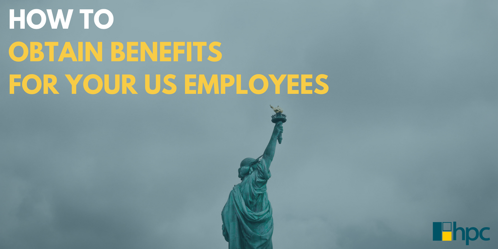 HOW TO OBTAIN BENEFITS FOR YOUR US EMPLOYEES