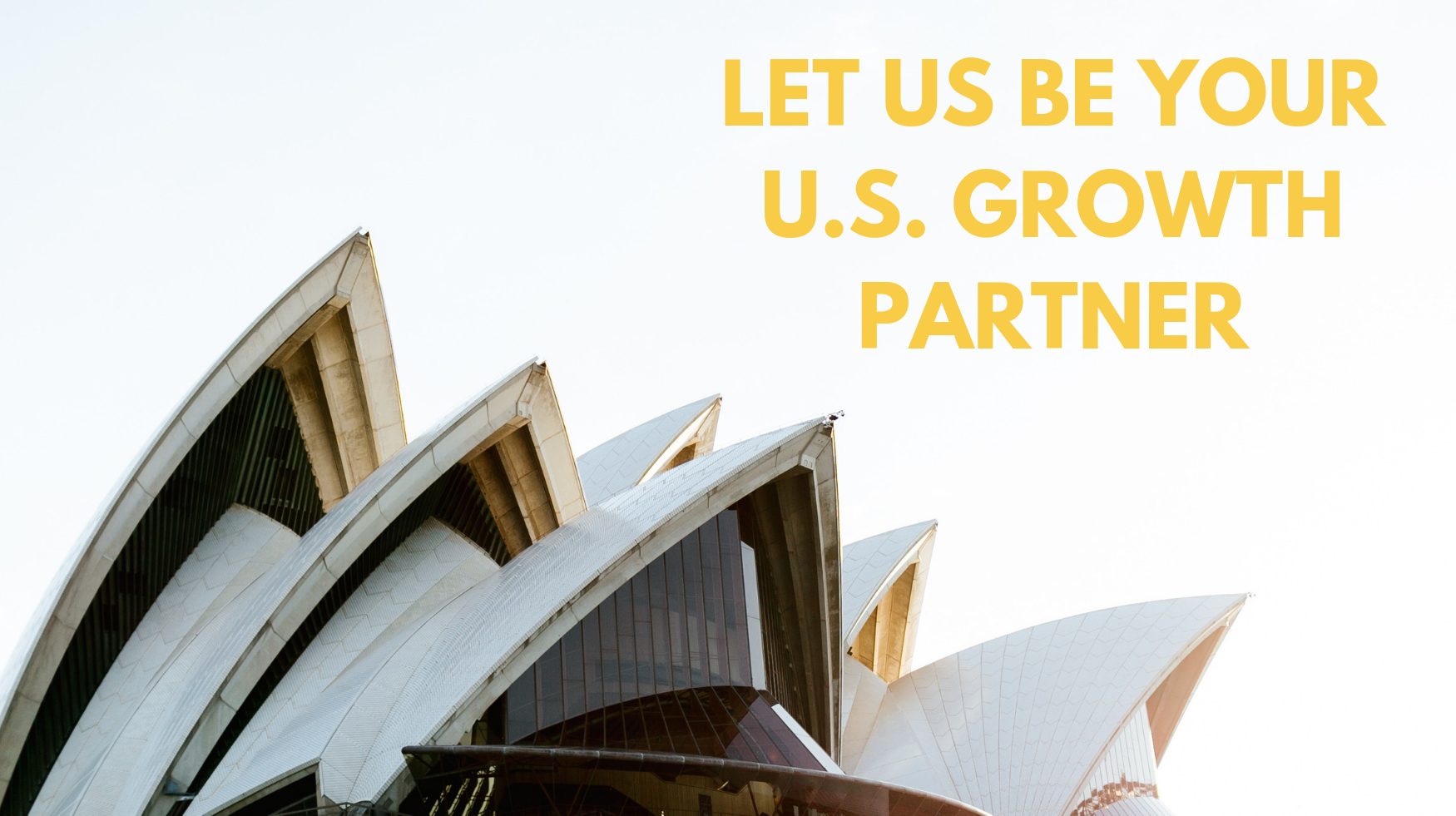 LET US BE YOUR U.S. GROWTH PARTNER
