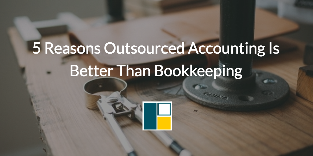 5-reasons-outsourced-accounting-is-better-than-bookkeeping.png